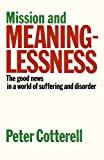 Mission & Meaninglessness - The Good News in a World of Suffering and Disorder Peter Cottrell