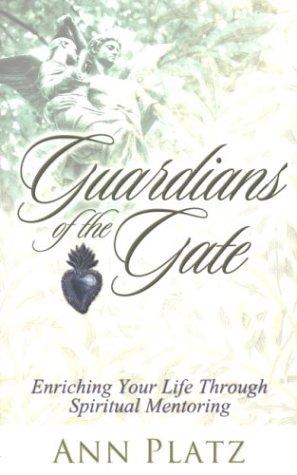 Guardians of the Gate: Enriching Your Life Through Spiritual Mentoring, Platz,Ann