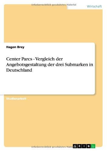 Center Parcs - Vergleich der Angebotsgestaltung der drei Submarken in Deutschland  [Brey, Hagen] (Tapa Blanda)