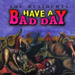 The Residents - Have A Bad Day - Zortam Music