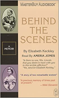 behind the scenes elizabeth keckley A book discussion group considered elizabeth keckley's 1868 book [behind the scenes, or, thirty years a slave and four years in the white house].