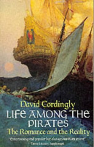 Life Among the Pirates: The Romance and the Reality, David Cordingly