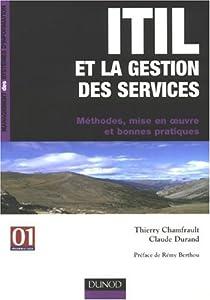 ITIL et la gestion des services : M�thodes, mise en oeuvre et bonnes pratiques par Chamfrault