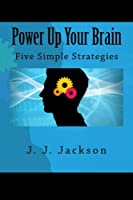 Power Up Your Brain - Five Simple Strategies