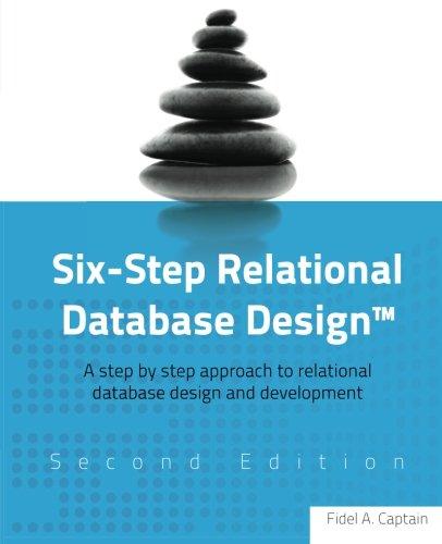 Six-Step Relational Database Design(TM): A step by step approach to relational database design and development Second Edition PDF