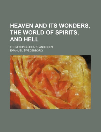 Heaven and its wonders, the world of spirits, and hell; from things heard and seen