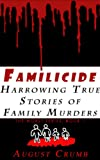 Familicide: Harrowing True Stories of Family Murders