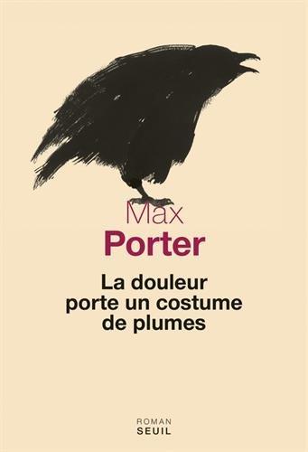 La Douleur porte un costume de plumes | Porter, Max. Auteur