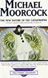 Michael Moorcock New Nature Of The Catastrophe (Tale of the Eternal Champion)