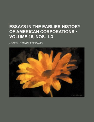 Essays in the Earlier History of American Corporations (Volume 16, nos. 1-3)