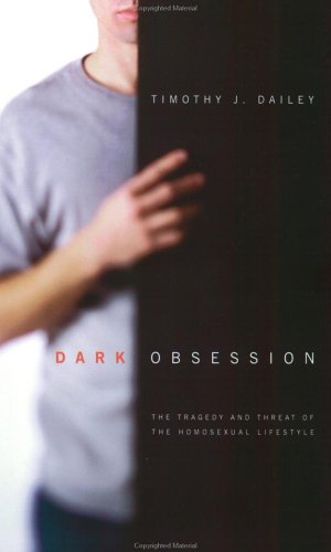 Dark Obsession: The Tragedy and Threat of the Homosexual Lifestyle, Timothy Dailey