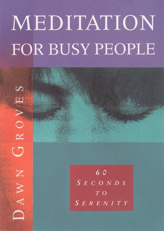 Meditation for Busy People: Sixty Seconds to Serenity, Dawn Groves