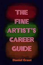 The Fine Artist s Career Guide Making Money in the Arts by Daniel Grant