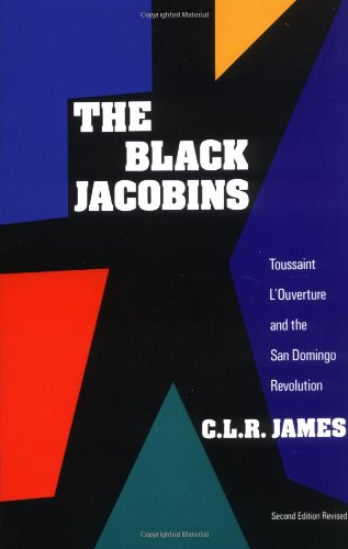The Black Jacobins: Toussaint L'Ouverture and the San...