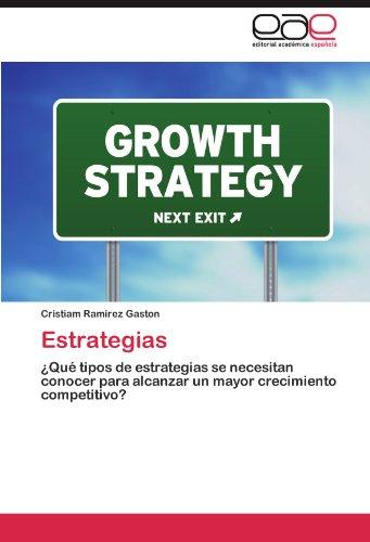 Estrategias ¿Qué tipos de estrategias se necesitan conocer para alcanzar un mayor crecimiento competitivo?  [Ramirez Gaston, Cristiam] (Tapa Blanda)