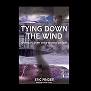 Tying Down the Wind: Adventures in the Worst Weather on Earth | [Eric Pinder]