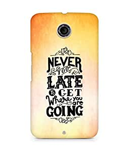 AMEZ never to late to reach where you are going Back Cover For Motorola Nexus 6