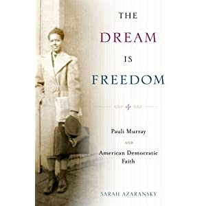 The dream is freedom : Pauli Murray and American democratic faith