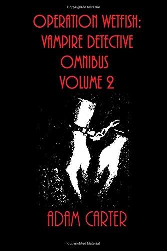 Operation WetFish: Vampire Detective Omnibus Volume 2