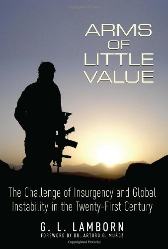 ARMS OF LITTLE VALUE: The Challenge of Insurgency and Global Instability in the Twenty-First Century