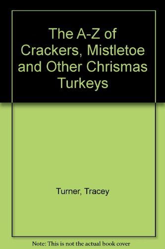 The A-Z of Crackers, Mistletoe and Other Chrismas Turkeys