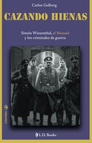 Cazando hienas: Simon Wiesenthal, el Mossad y los criminales de guerra: Volume 9 (Conjuras)