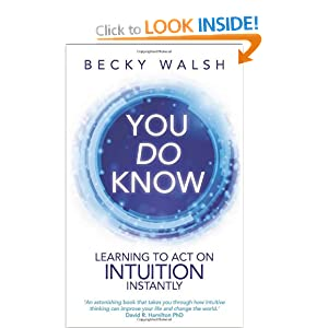 You Do Know: Learning to Act on Intuition Instantly Becky Walsh
