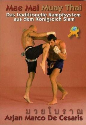 MAE MAI MUAY THAI: Das traditionelle Kampfsystem aus dem Königreich Siam