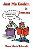 img - for Dawn Marie Schrandt: Just Me Cookin in Germany (Paperback); 2001 Edition book / textbook / text book