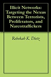 Illicit Networks: Targeting the Nexus Between Terrorists, Proliferators, and Narcotraffickers
