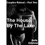 The House by the Lake - Part Two (Couples Retreat - Erotic Sex Stories for Women)by Bella Delatour