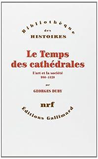 Le Temps des cathédrales : l'art et la société, 980-1420, Duby, Georges