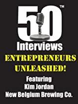 Entrepreneurs Unleashed - An exclusive and intimate interview with the co-founder of New Belgium Brewing Co. - Kim Jordan