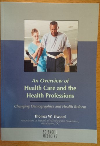 An Overview of Health Care and the Health Professions (Changing Demographics and Health Reform)