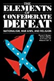 The Elements of Confederate Defeat: Nationalism, War Aims, and Religion [Paperback] [1988] First Edition Ed. Richard E. Beringer, Herman Hattaway, Archer Jones, William N. Still Jr.