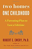 Two Homes, One Childhood : A Parenting Plan to Last a Lifetime.