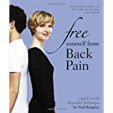 Free Yourself from Back Pain: A guide to the Alexander Techniqueby Noel Kingsley