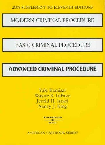 2005 Supplement to Eleventh Editions: Modern Criminal Procedure; Basic Criminal Procedure; Advanced criminal Procedure (