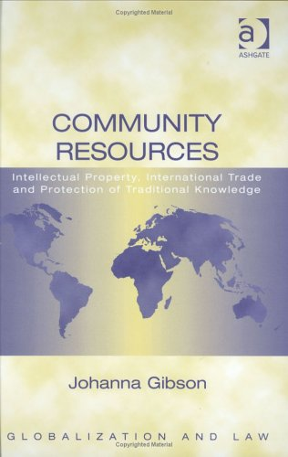 Community Resources: Intellectual Property, International Trade and Protection of Traditional Knowledge (Globalization a
