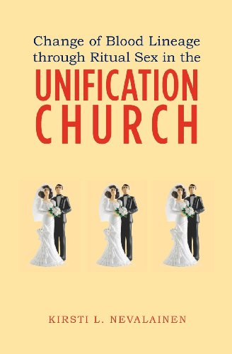 Change of Blood Lineage through Ritual Sex in the Unification Church: Kirsti L. Nevalainen: 9781439261538: Amazon.com: Books
