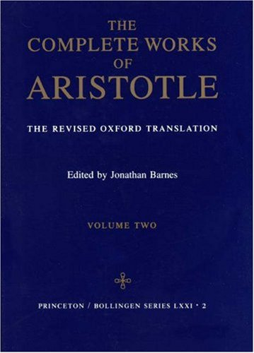 Complete Works of Aristotle: The Revised Oxford Translation: Vol. 2, JONATHAN BARNES, ED., ARISTOTLE