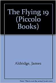 The Flying 19 (Piccolo Books): James Aldridge: 9780330256346: Amazon