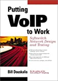 img - for Putting VoIP to Work: Softswitch Network Design and Testing: Softswitch Network Design and Testing book / textbook / text book