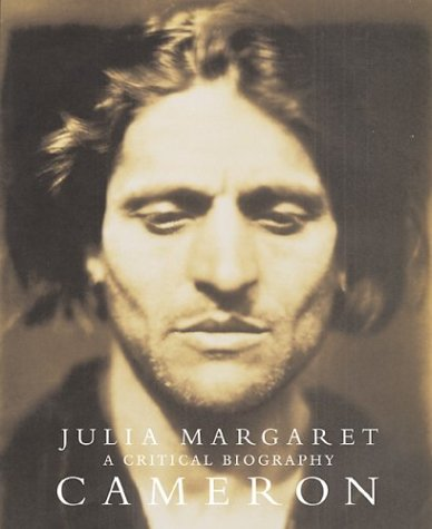 Julia Margaret Cameron: A Critical Biography