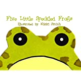 Five Little Speckled Frogs ~ Nikki Smith