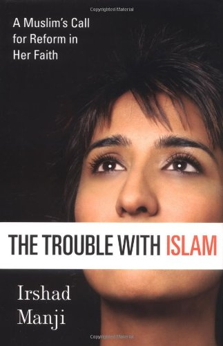 The Trouble with Islam: A Muslim's Call for Reform in Her Faith, Manji, Irshad