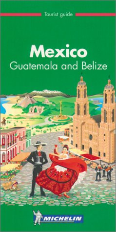 Michelin THE GREEN GUIDE Mexico Guatemala Belize, 1st (THE GREEN GUIDE)