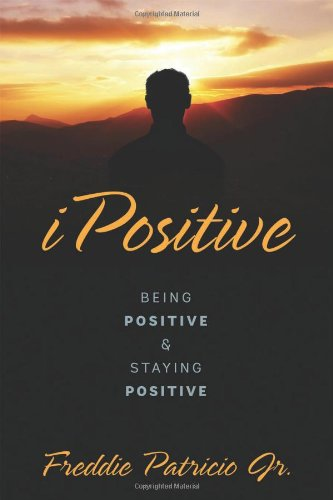Ipositive: Being Positive and Staying Positive (Books On Staying Positive compare prices)