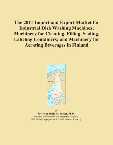 The 2011 Import and Export Market for Industrial Dish Washing Machines; Machinery for Cleaning, Filling, Sealing, Labeling Containers; and Machinery for Aerating Beverages in Finland