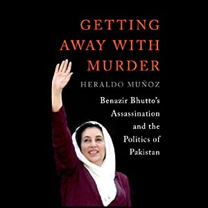 Getting Away with Murder: Benazir Bhutto's Assassination and the Politics of Pakistan | [Heraldo Muñoz]